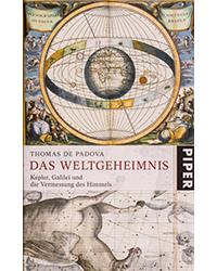 Das Weltgeheimnis<br> Kepler, Galilei und die Vermessung des Himmels