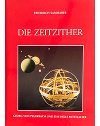 Die Zeitzither<br> Georg von Peuerbach und das helle Mittelalter
